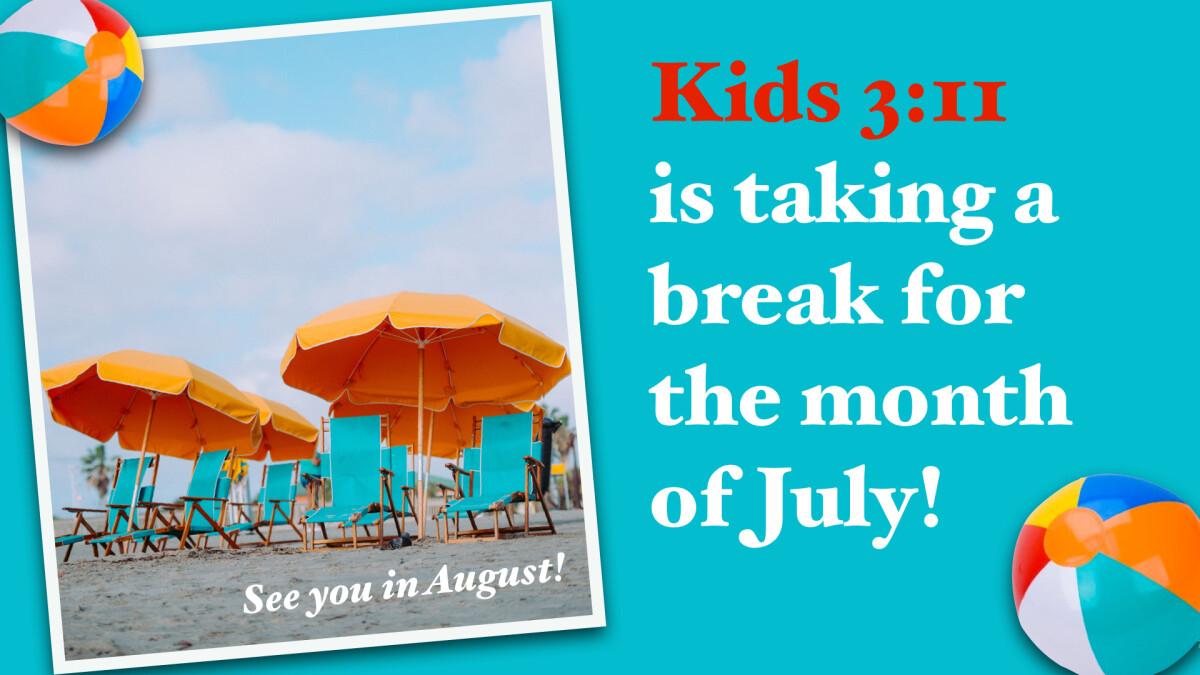 No Kids 3:11 Programming in July