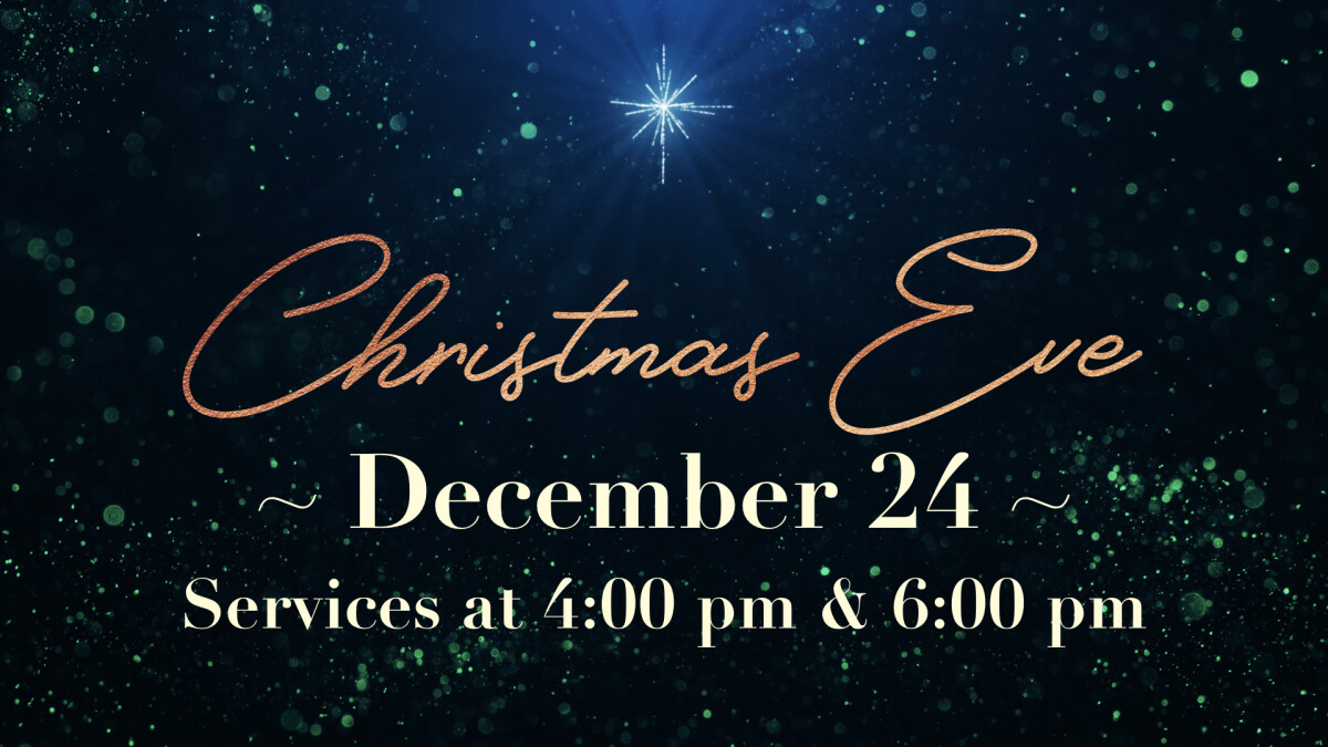 Christmas Eve Candlelight Services at 4 pm & 6 pm