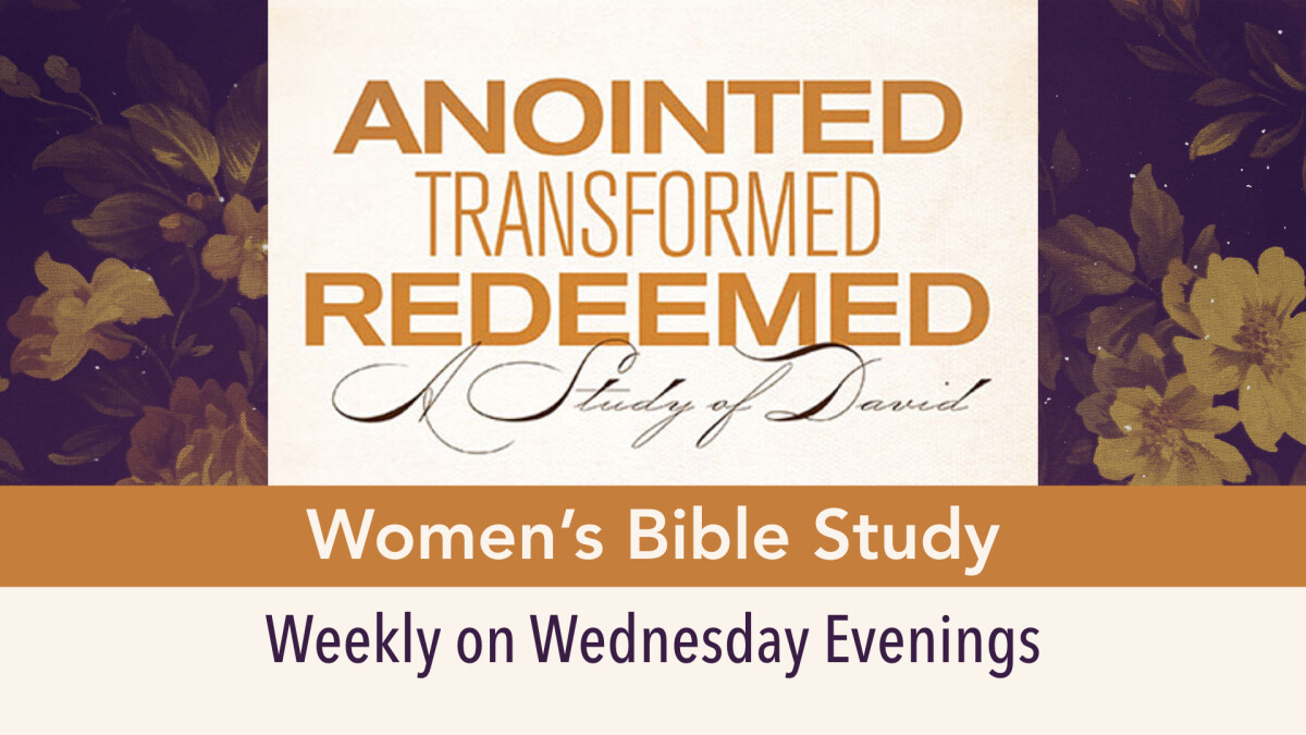 Women's Ministry - Wednesday Evening Bible Study: Anointed, Transformed, Redeemed
