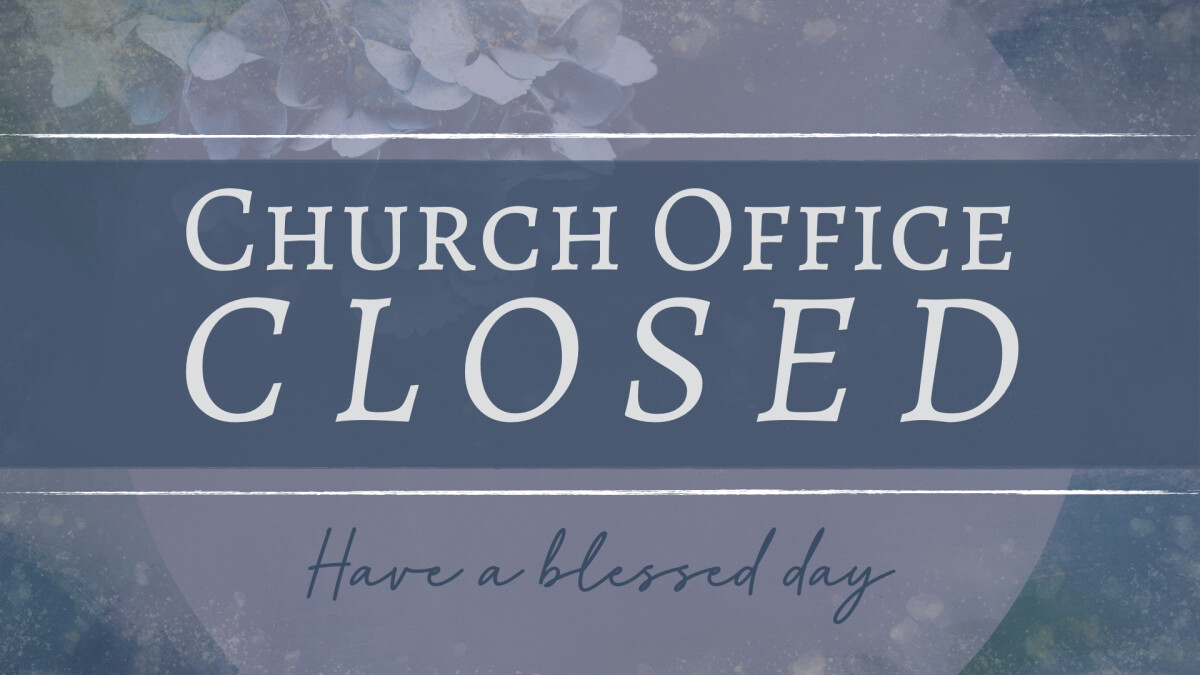 Church Office Closed - April 22