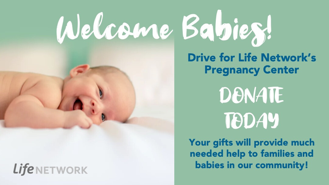Welcome Babies Drive for Life Network // May 9-23
